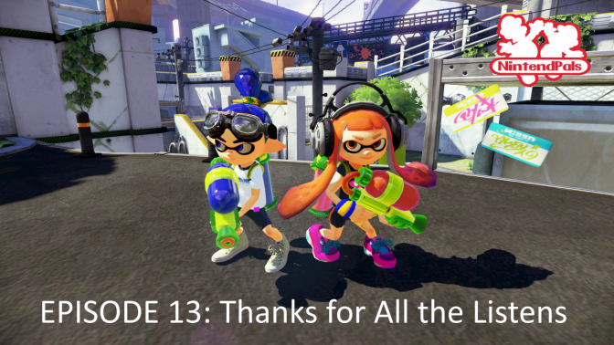 NintendPals Episode 13: Thanks For All The Listens